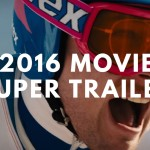 Super Trailer of 2016's Most Anticipated Films